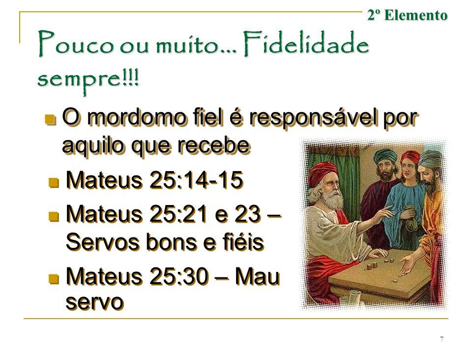 7 Pouco ou muito... Fidelidade sempre!!! O mordomo fiel é responsável por aquilo que recebe O mordomo fiel é responsável por aquilo que recebe Mateus