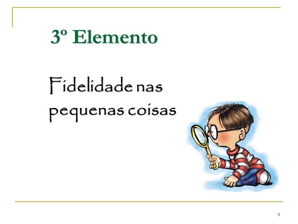 9 Fidelidade nas pequenas coisas 3º Elemento