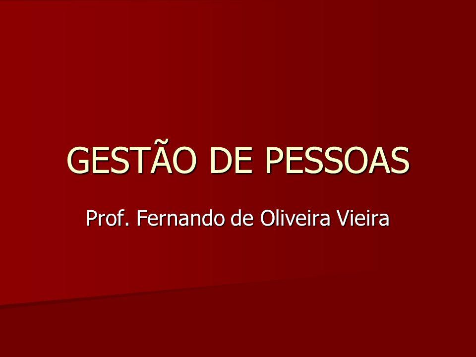 GESTÃO DE PESSOAS Prof. Fernando de Oliveira Vieira