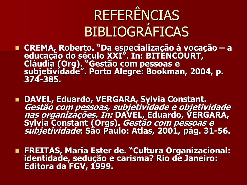 REFERÊNCIAS BIBLIOGRÁFICAS CREMA, Roberto. Da especialização à vocação – a educação do século XXI. In: BITENCOURT, Cláudia (Org). Gestão com pessoas e