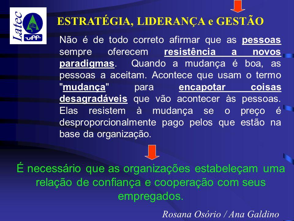 ESTRATÉGIA, LIDERANÇA e GESTÃO Rosana Osório / Ana Galdino Não é de todo correto afirmar que as pessoas sempre oferecem resistência a novos paradigmas.