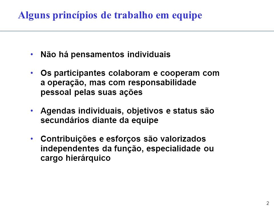 2 Alguns princípios de trabalho em equipe Não há pensamentos individuais Os participantes colaboram e cooperam com a operação, mas com responsabilidad