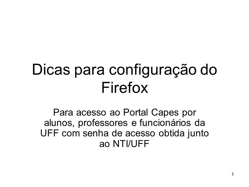 1 Dicas para configuração do Firefox Para acesso ao Portal Capes por alunos, professores e funcionários da UFF com senha de acesso obtida junto ao NTI
