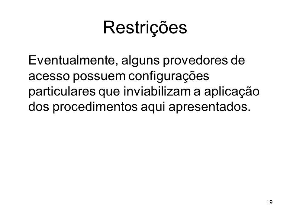 19 Restrições Eventualmente, alguns provedores de acesso possuem configurações particulares que inviabilizam a aplicação dos procedimentos aqui aprese