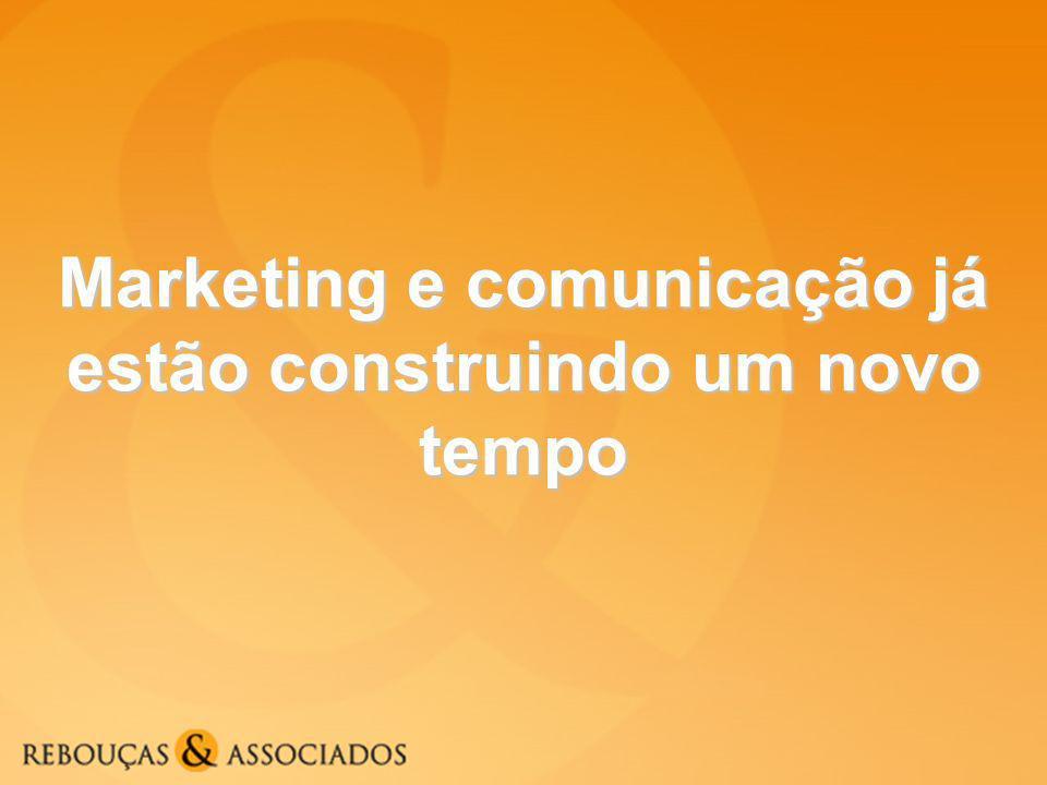 Marketing e comunicação já estão construindo um novo tempo
