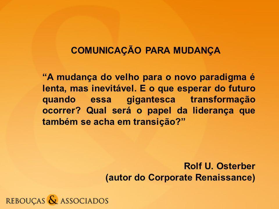 COMUNICAÇÃO PARA MUDANÇA A mudança do velho para o novo paradigma é lenta, mas inevitável.