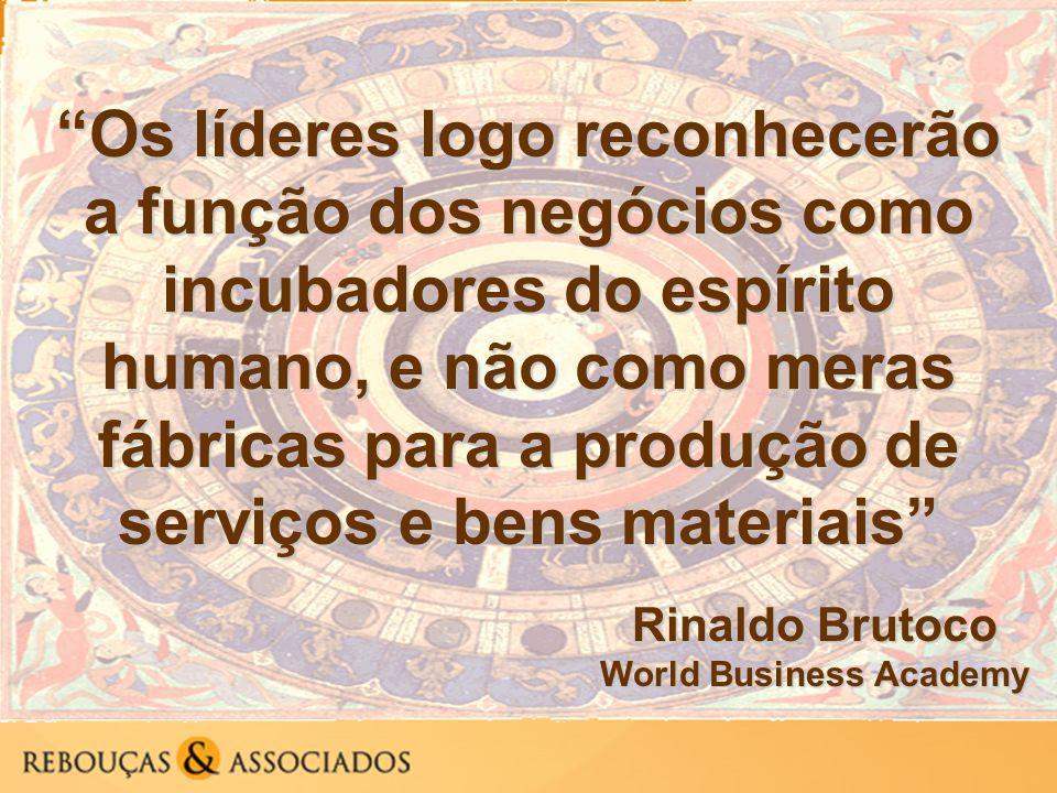 Os líderes logo reconhecerão a função dos negócios como incubadores do espírito humano, e não como meras fábricas para a produção de serviços e bens materiais Rinaldo Brutoco World Business Academy