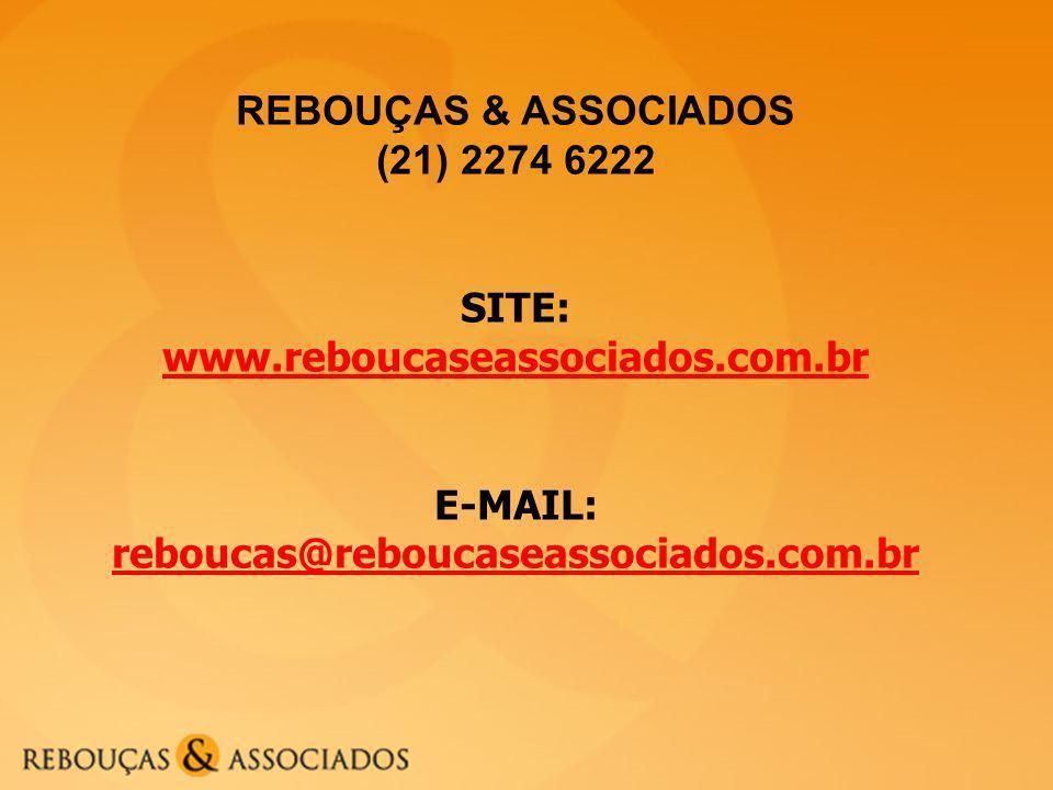 REBOUÇAS & ASSOCIADOS (21) 2274 6222 SITE: www.reboucaseassociados.com.br E-MAIL: reboucas@reboucaseassociados.com.br reboucas@reboucaseassociados.com.br