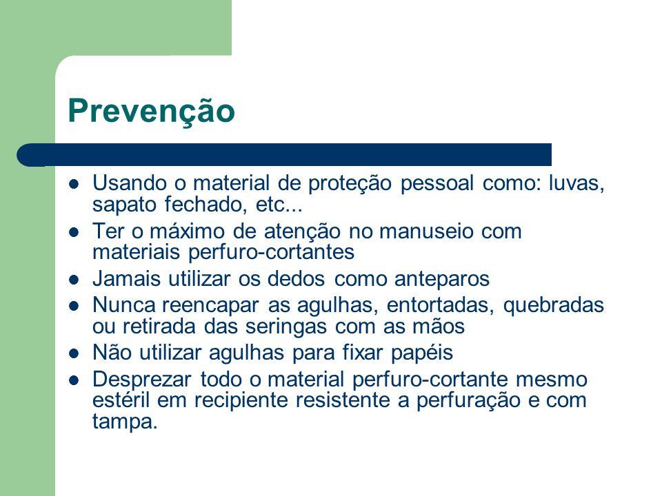 Prevenção Usando o material de proteção pessoal como: luvas, sapato fechado, etc... Ter o máximo de atenção no manuseio com materiais perfuro-cortante