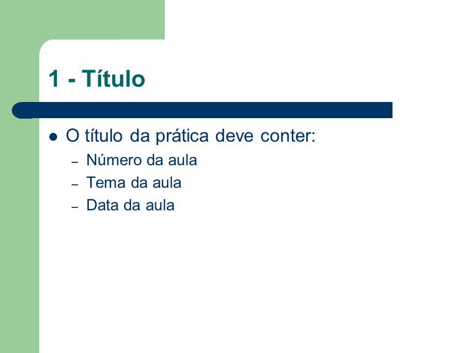 1 - Título O título da prática deve conter: – Número da aula – Tema da aula – Data da aula