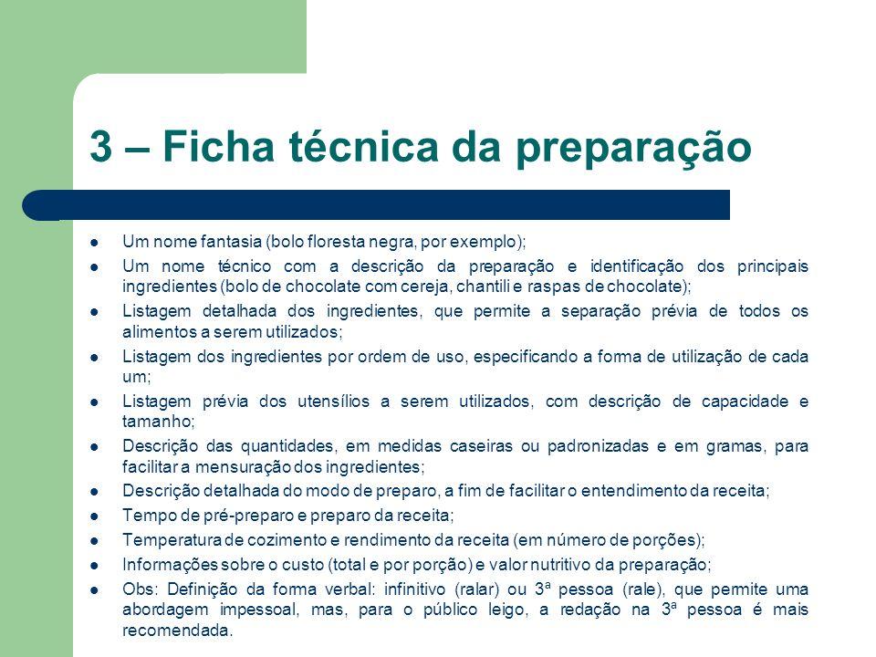 3 – Ficha técnica da preparação Um nome fantasia (bolo floresta negra, por exemplo); Um nome técnico com a descrição da preparação e identificação dos