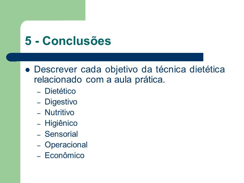 5 - Conclusões Descrever cada objetivo da técnica dietética relacionado com a aula prática. – Dietético – Digestivo – Nutritivo – Higiênico – Sensoria