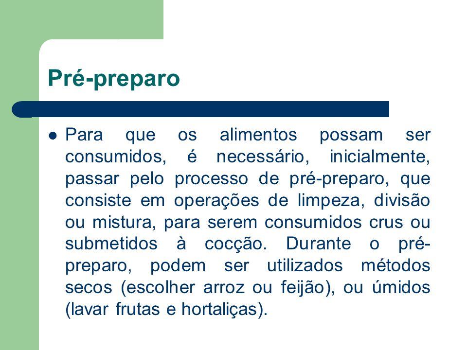 Pré-preparo Para que os alimentos possam ser consumidos, é necessário, inicialmente, passar pelo processo de pré-preparo, que consiste em operações de