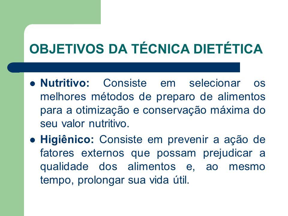OBJETIVOS DA TÉCNICA DIETÉTICA Nutritivo: Consiste em selecionar os melhores métodos de preparo de alimentos para a otimização e conservação máxima do