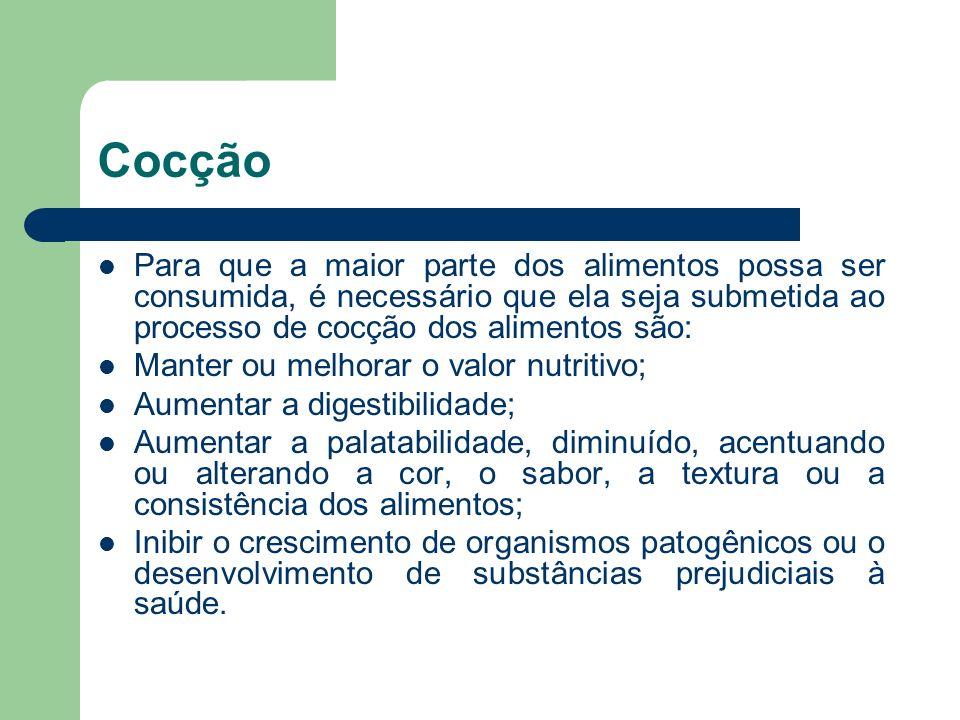Cocção Para que a maior parte dos alimentos possa ser consumida, é necessário que ela seja submetida ao processo de cocção dos alimentos são: Manter o