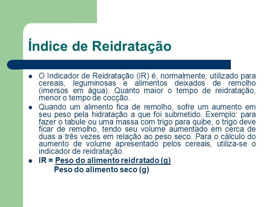 Índice de Reidratação O Indicador de Reidratação (IR) é, normalmente, utilizado para cereais, leguminosas e alimentos deixados de remolho (imersos em