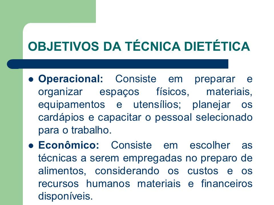 OBJETIVOS DA TÉCNICA DIETÉTICA Operacional: Consiste em preparar e organizar espaços físicos, materiais, equipamentos e utensílios; planejar os cardáp