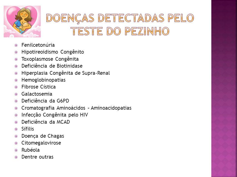Fenilcetonúria Hipotireoidismo Congênito Toxoplasmose Congênita Deficiência de Biotinidase Hiperplasia Congênita de Supra-Renal Hemoglobinopatias Fibr