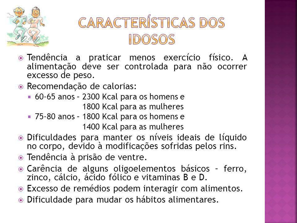 Tendência a praticar menos exercício físico. A alimentação deve ser controlada para não ocorrer excesso de peso. Recomendação de calorias: 60-65 anos