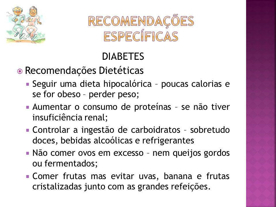 DIABETES Recomendações Dietéticas Seguir uma dieta hipocalórica – poucas calorias e se for obeso – perder peso; Aumentar o consumo de proteínas – se n