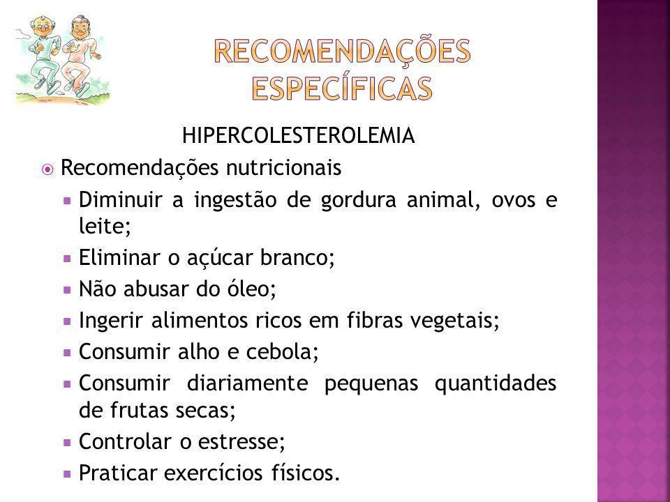 HIPERCOLESTEROLEMIA Recomendações nutricionais Diminuir a ingestão de gordura animal, ovos e leite; Eliminar o açúcar branco; Não abusar do óleo; Inge
