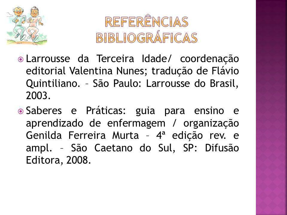 Larrousse da Terceira Idade/ coordenação editorial Valentina Nunes; tradução de Flávio Quintiliano. – São Paulo: Larrousse do Brasil, 2003. Saberes e