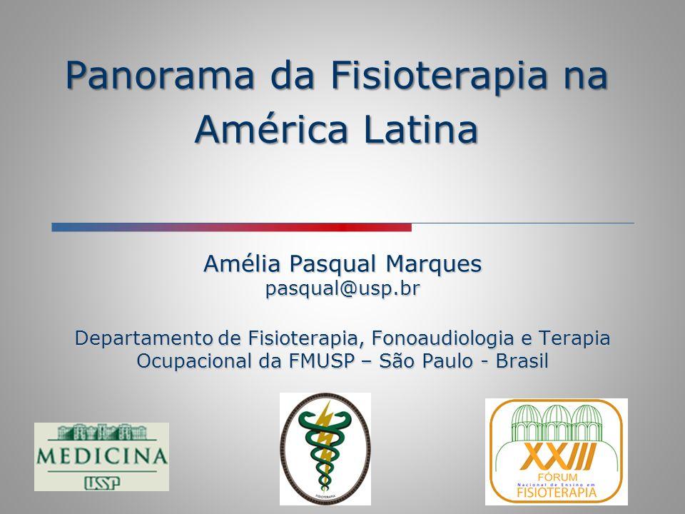 Panorama da Fisioterapia na América Latina Amélia Pasqual Marques pasqual@usp.br Departamento de Fisioterapia, Fonoaudiologia e Terapia Ocupacional da