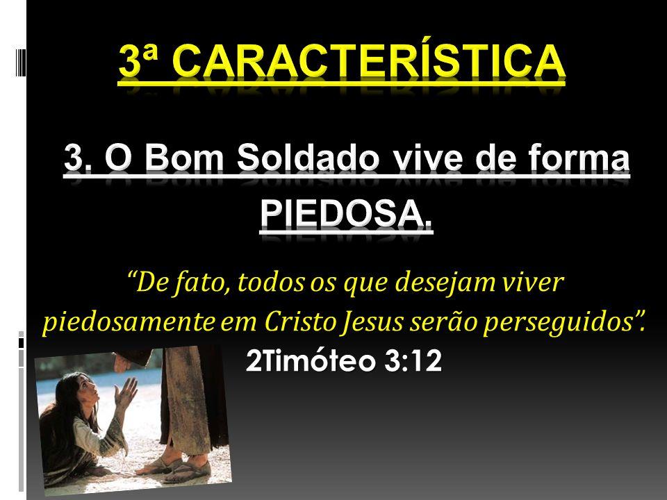 De fato, todos os que desejam viver piedosamente em Cristo Jesus serão perseguidos. 2Timóteo 3:12