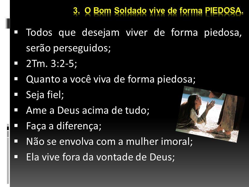 Todos que desejam viver de forma piedosa, serão perseguidos; Todos que desejam viver de forma piedosa, serão perseguidos; 2Tm. 3:2-5; 2Tm. 3:2-5; Quan