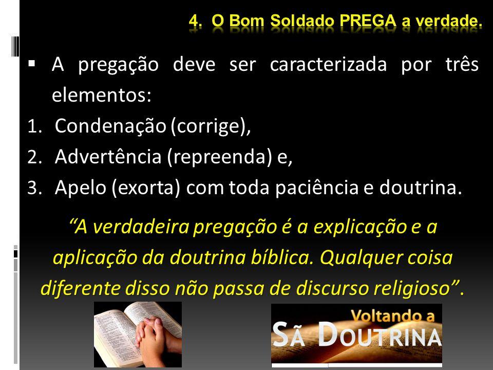 A pregação deve ser caracterizada por três elementos: 1. Condenação (corrige), 2. Advertência (repreenda) e, 3. Apelo (exorta) com toda paciência e do