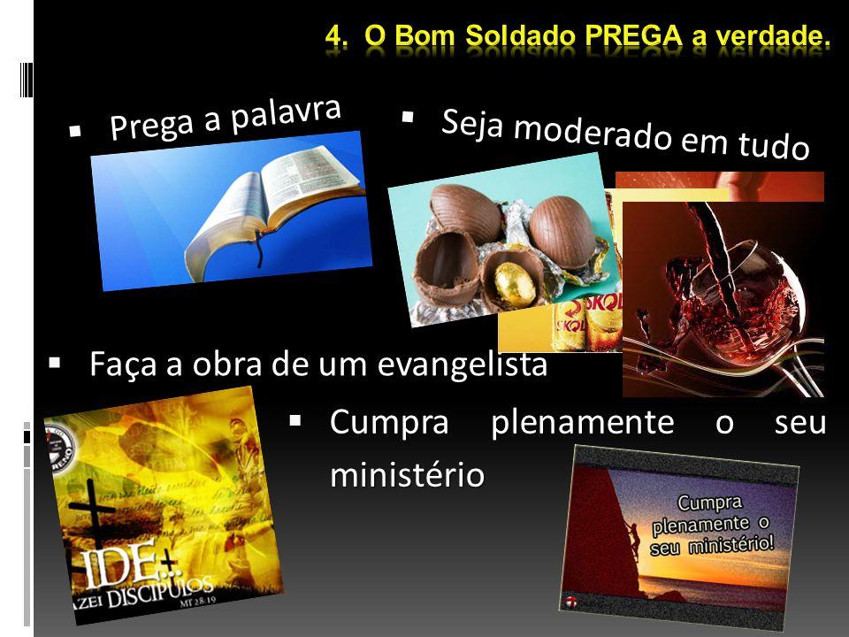 Prega a palavra Prega a palavra Seja moderado em tudo Seja moderado em tudo Cumpra plenamente o seu ministério Cumpra plenamente o seu ministério Faça