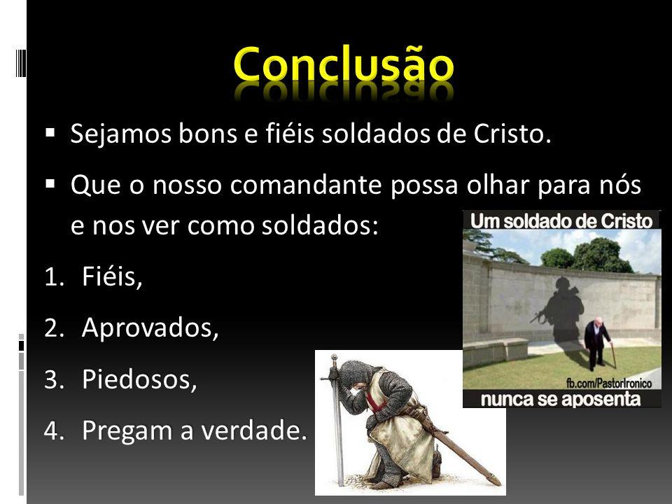 Sejamos bons e fiéis soldados de Cristo. Sejamos bons e fiéis soldados de Cristo. Que o nosso comandante possa olhar para nós e nos ver como soldados: