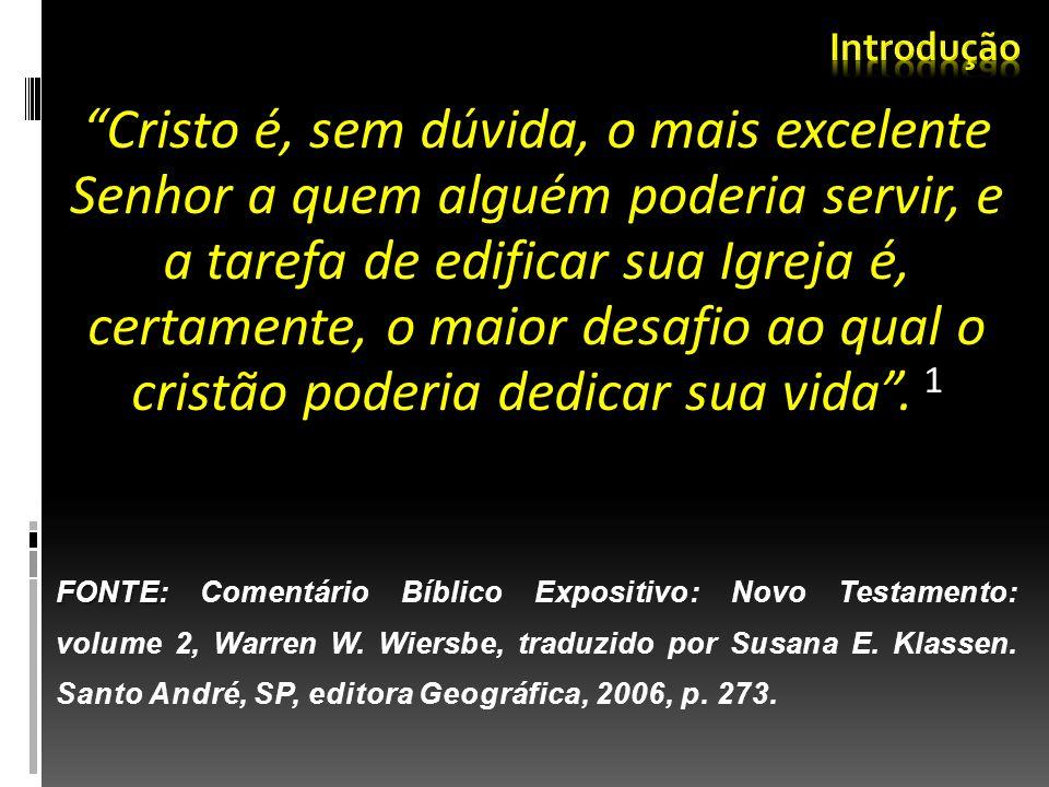 Cristo é, sem dúvida, o mais excelente Senhor a quem alguém poderia servir, e a tarefa de edificar sua Igreja é, certamente, o maior desafio ao qual o