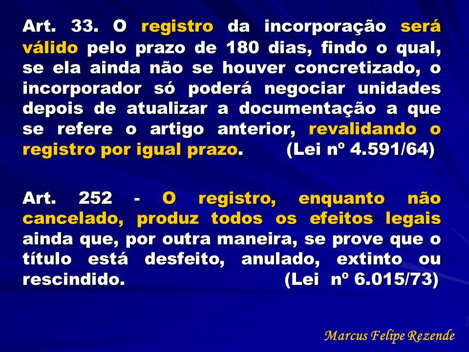 Art. 33. O registro da incorporação será válido pelo prazo de 180 dias, findo o qual, se ela ainda não se houver concretizado, o incorporador só poder