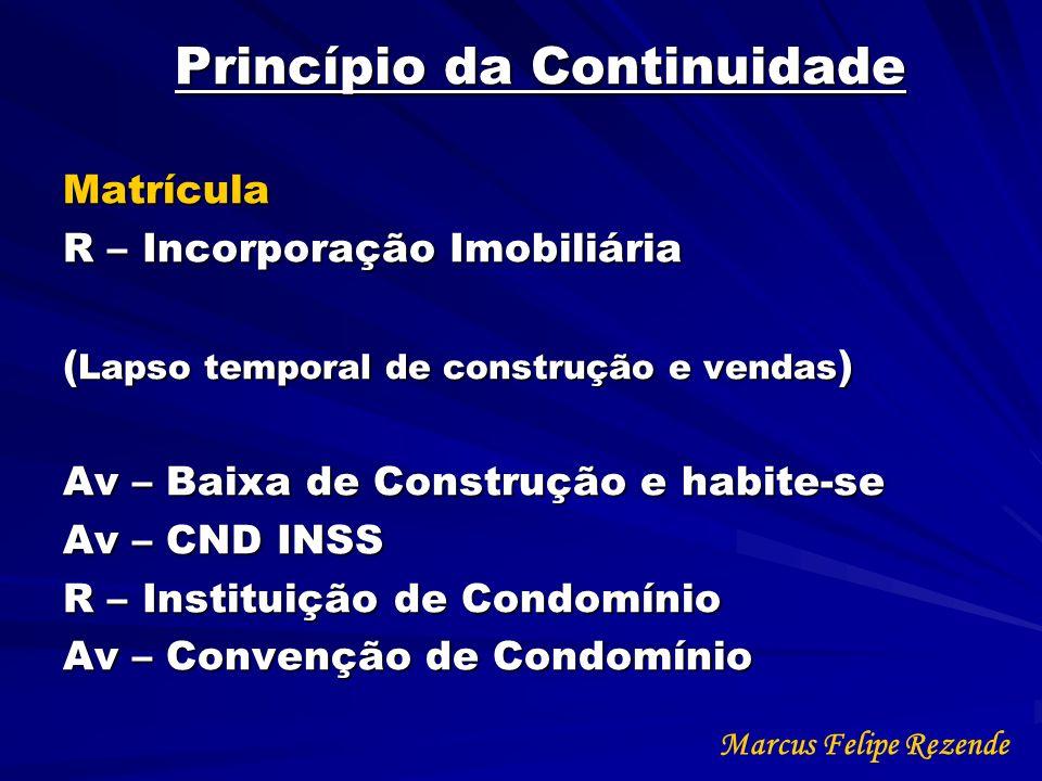 Princípio da Continuidade Matrícula R – Incorporação Imobiliária ( Lapso temporal de construção e vendas ) Av – Baixa de Construção e habite-se Av – C