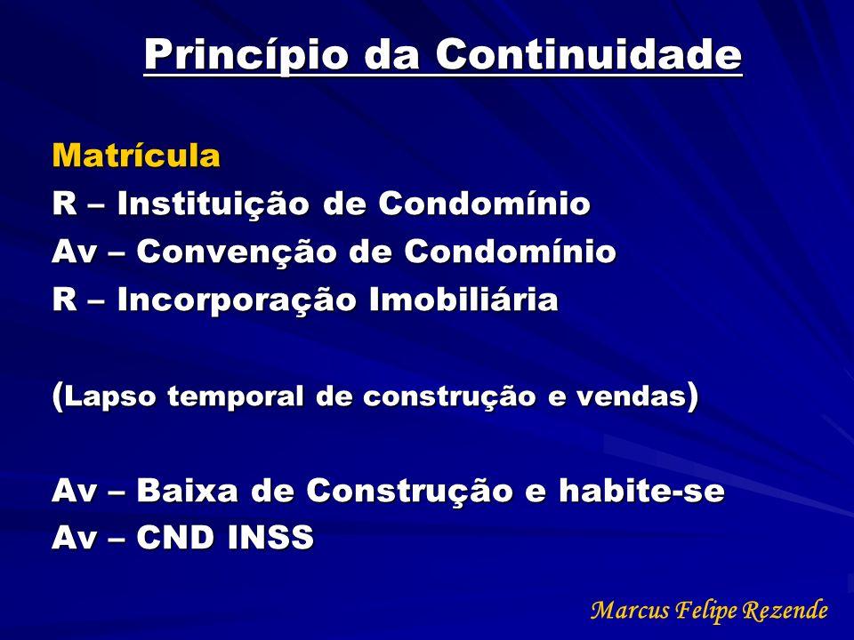Princípio da Continuidade Matrícula R – Instituição de Condomínio Av – Convenção de Condomínio R – Incorporação Imobiliária ( Lapso temporal de constr
