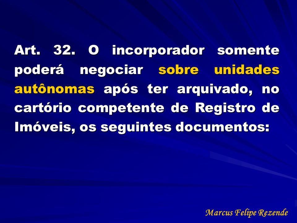 Art. 32. O incorporador somente poderá negociar sobre unidades autônomas após ter arquivado, no cartório competente de Registro de Imóveis, os seguint