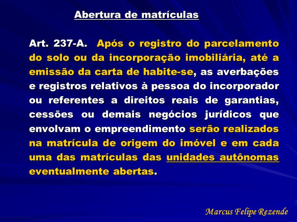 Abertura de matrículas Art. 237-A. Após o registro do parcelamento do solo ou da incorporação imobiliária, até a emissão da carta de habite-se, as ave