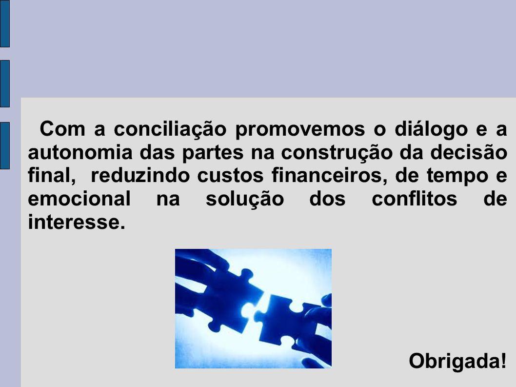 Com a conciliação promovemos o diálogo e a autonomia das partes na construção da decisão final, reduzindo custos financeiros, de tempo e emocional na