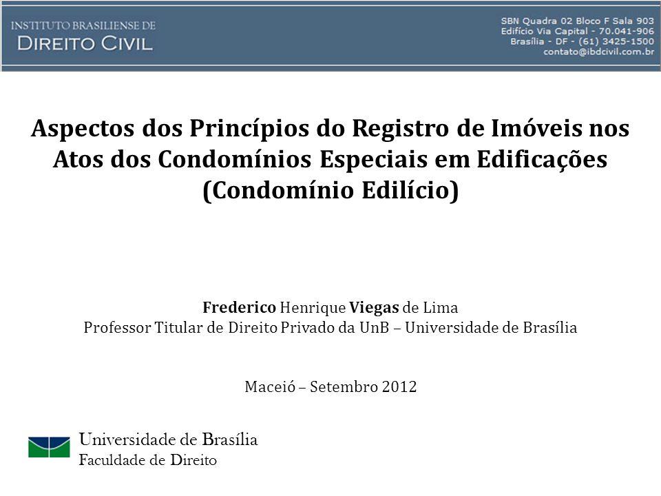 Universidade de Brasília Faculdade de Direito Aspectos dos Princípios do Registro de Imóveis nos Atos dos Condomínios Especiais em Edificações (Condom