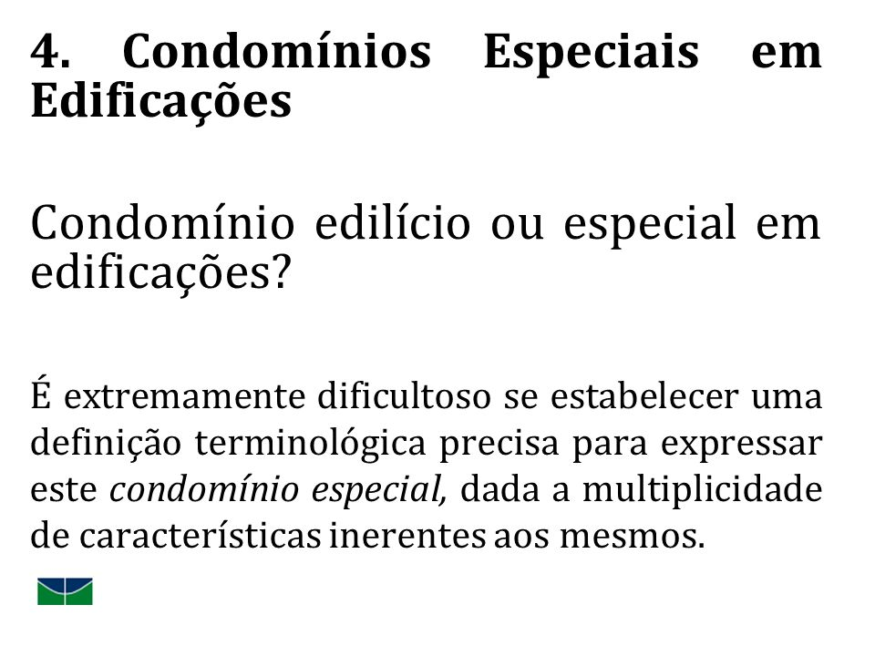 4. Condomínios Especiais em Edificações Condomínio edilício ou especial em edificações? É extremamente dificultoso se estabelecer uma definição termin