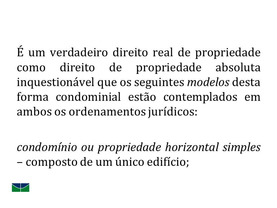 É um verdadeiro direito real de propriedade como direito de propriedade absoluta inquestionável que os seguintes modelos desta forma condominial estão