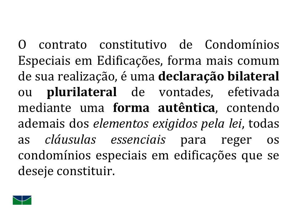 O contrato constitutivo de Condomínios Especiais em Edificações, forma mais comum de sua realização, é uma declaração bilateral ou plurilateral de von