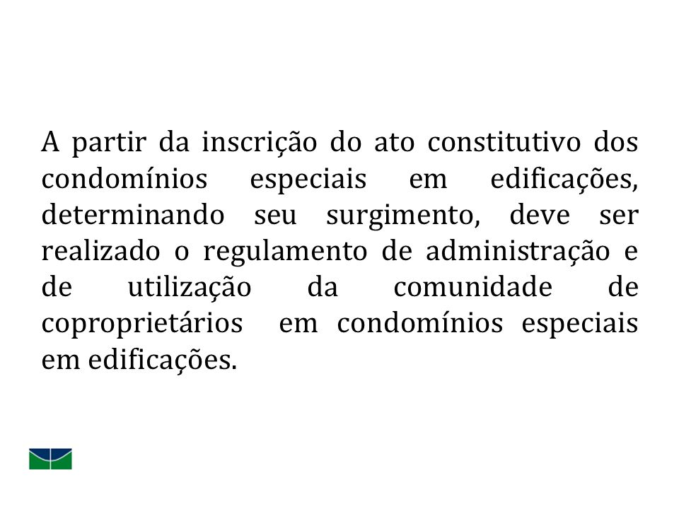 A partir da inscrição do ato constitutivo dos condomínios especiais em edificações, determinando seu surgimento, deve ser realizado o regulamento de a