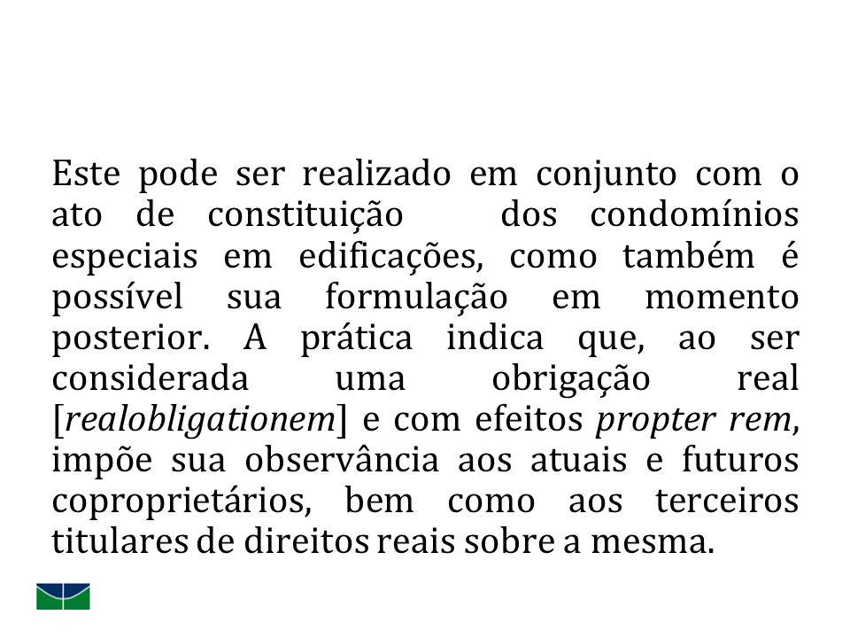 Este pode ser realizado em conjunto com o ato de constituição dos condomínios especiais em edificações, como também é possível sua formulação em momen