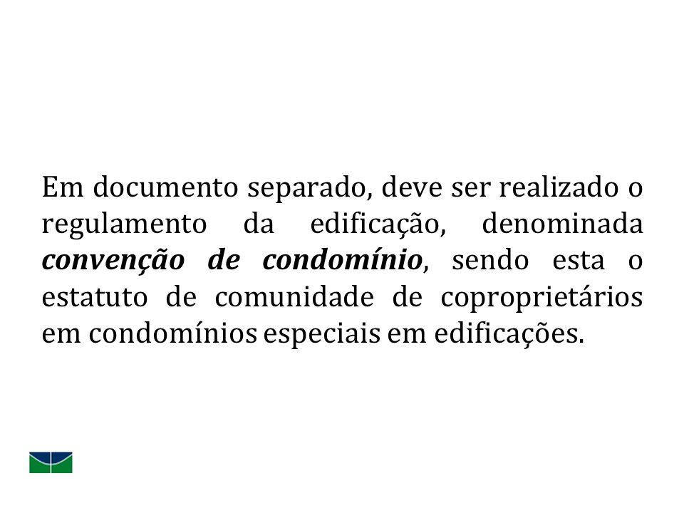 Em documento separado, deve ser realizado o regulamento da edificação, denominada convenção de condomínio, sendo esta o estatuto de comunidade de copr