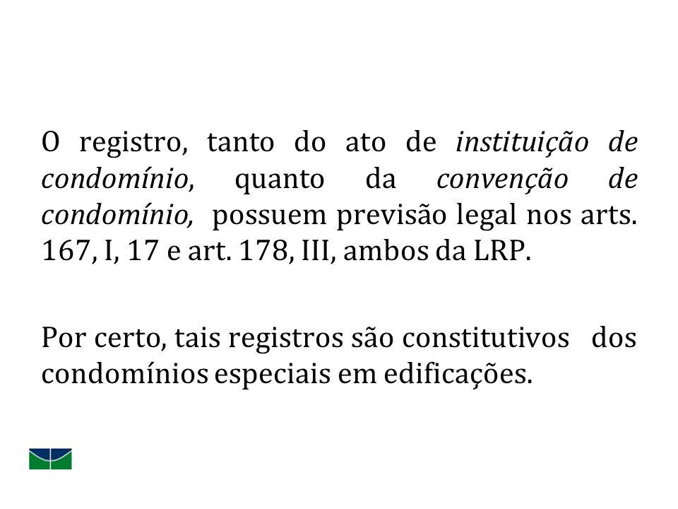 O registro, tanto do ato de instituição de condomínio, quanto da convenção de condomínio, possuem previsão legal nos arts. 167, I, 17 e art. 178, III,
