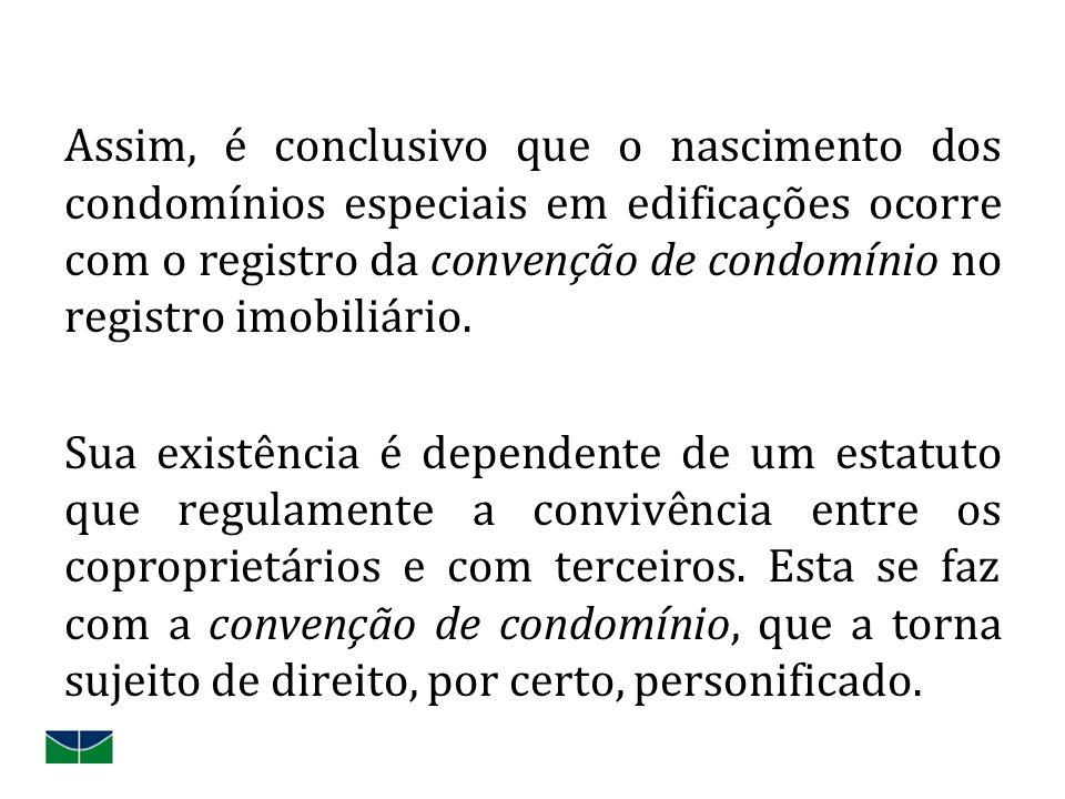 Assim, é conclusivo que o nascimento dos condomínios especiais em edificações ocorre com o registro da convenção de condomínio no registro imobiliário.