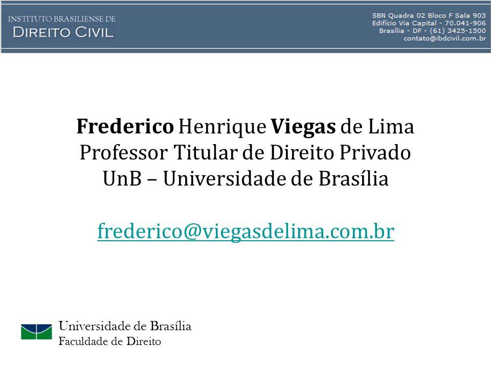 Universidade de Brasília Faculdade de Direito Frederico Henrique Viegas de Lima Professor Titular de Direito Privado UnB – Universidade de Brasília frederico@viegasdelima.com.br