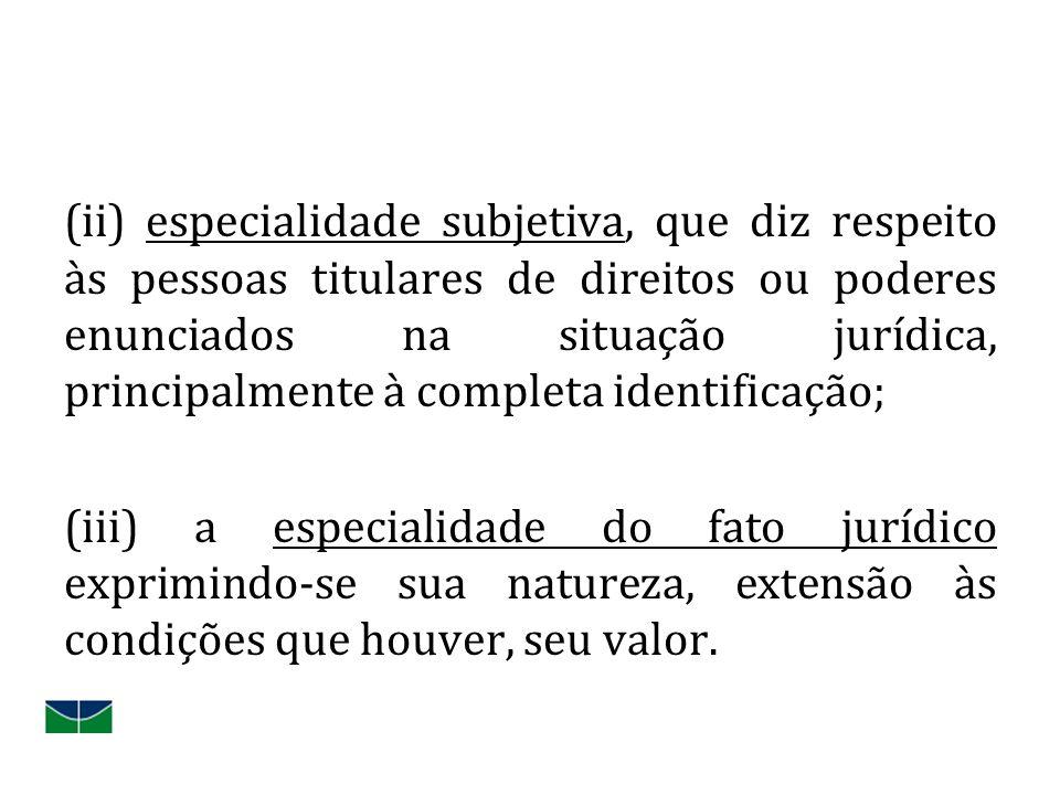 (ii) especialidade subjetiva, que diz respeito às pessoas titulares de direitos ou poderes enunciados na situação jurídica, principalmente à completa